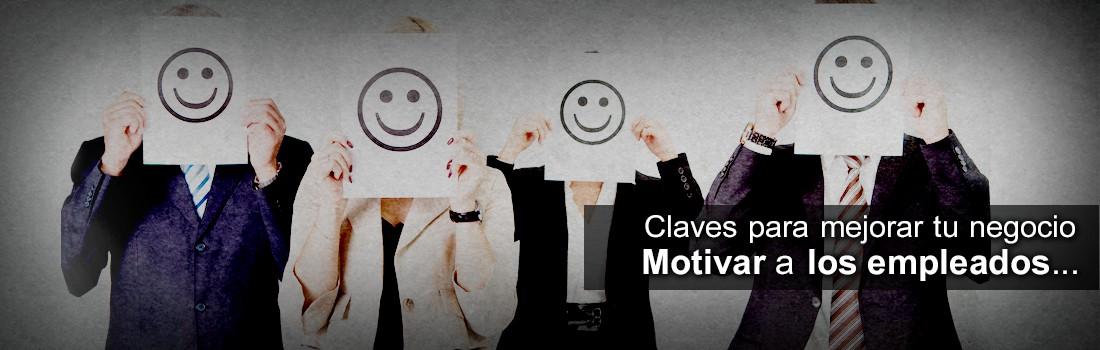 Claves para mejorar tu negocio. Motivar a los empleados…