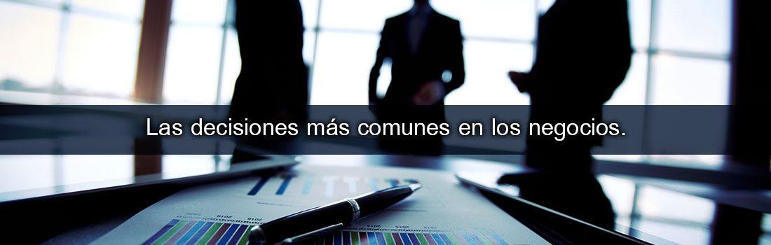 Las decisiones más comunes en los negocios…